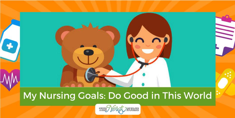 My Nursing Goals- Do Good in This World