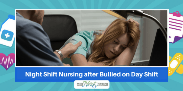 Night Shift Nursing after Bullied on Day Shift