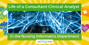 Life of a Consultant Clinical Analyst In the Nursing Informatics Department