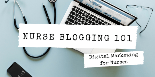 Nurse Blogging 101 - digital marketing for nurses - wide