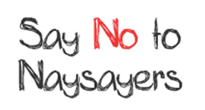 say not to naysayers
