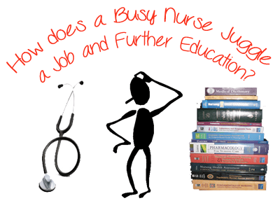 How does a Busy Nurse Juggle the Job and Further Education