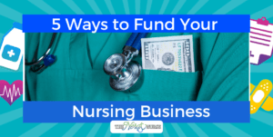 5 Ways to Fund Your Nursing Business