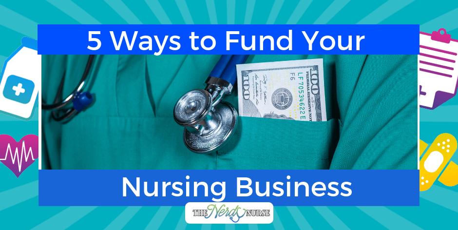 5 Ways to Fund Your Nursing Business