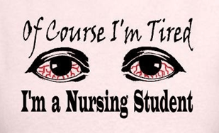 of course I am tired I am a nursing Student