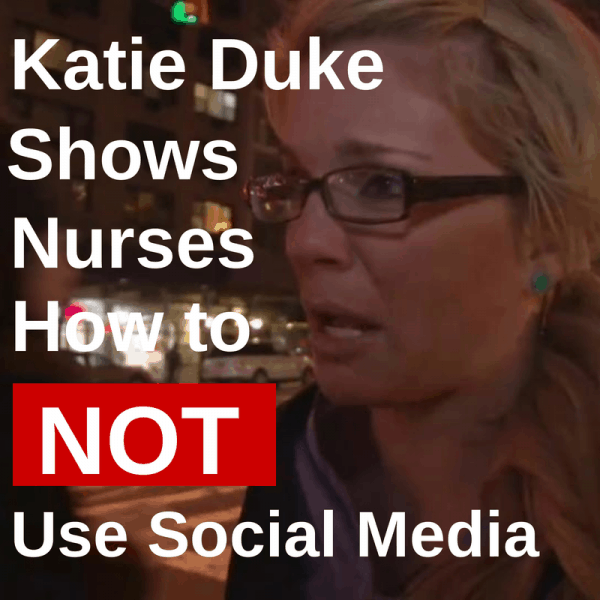 Katie Duke Shows Nurses How to NOT Use Social Media