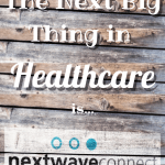 The Next Big Thing in Healthcare is Next Wave Connect