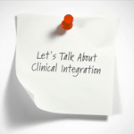 Let's Talk About Clinical Integration