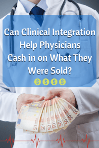 Can Clinical Integration Help Physicians Cash In on What They Were Sold