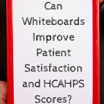Can Whiteboards Improve Patient Satisfaction and HCAHPS Scores?