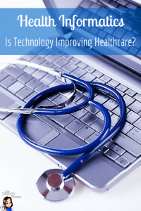 Health Informatics Is Technology Improving Healthcare