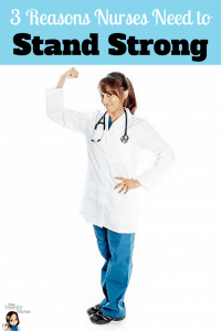 3 Reasons Nurses Need to Stand Strong
