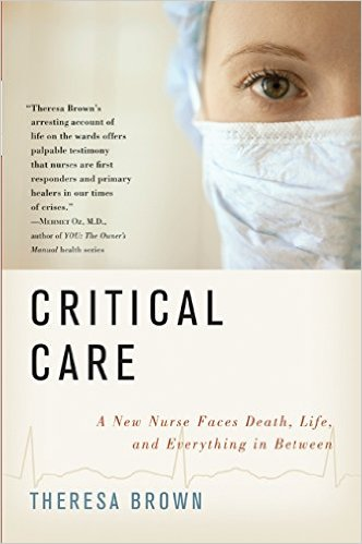 Critical Care A New Nurse Faces Death Life and Everything in Between
