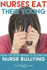 Nurses Eat Their Young – How to Stop Being a Victim of Nurse Bullying