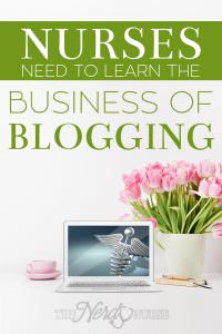Nurses Need to Learn the Business of Blogging