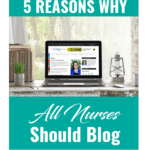 5 Reasons Why All Nurses Should Blog