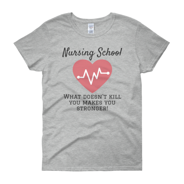 Nursing School Makes You Stronger Womens short sleeve t-shirt