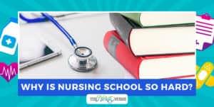 Why is Nursing School So Hard?