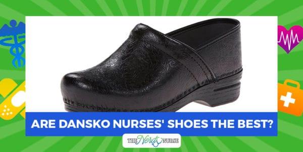 Are Dansko Nurses' Shoes the Best