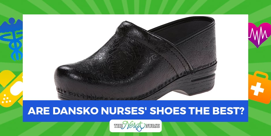 Are Dansko Nurses' Shoes the Best
