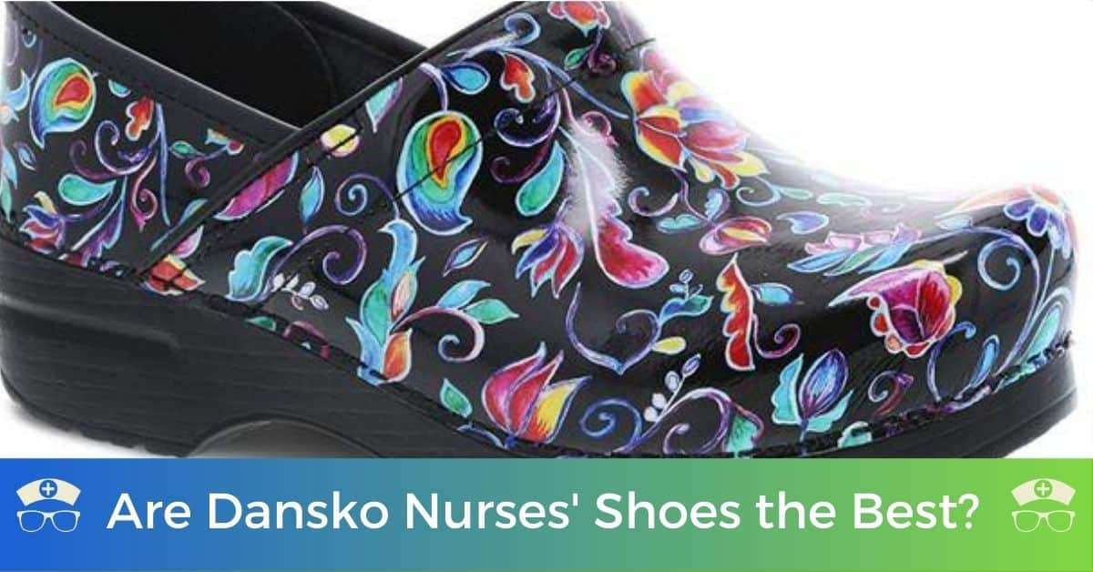 Are Dansko Nurses' Shoes the Best?
