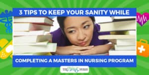 3 Tips to Keep Your Sanity While Completing a Masters in Nursing Program