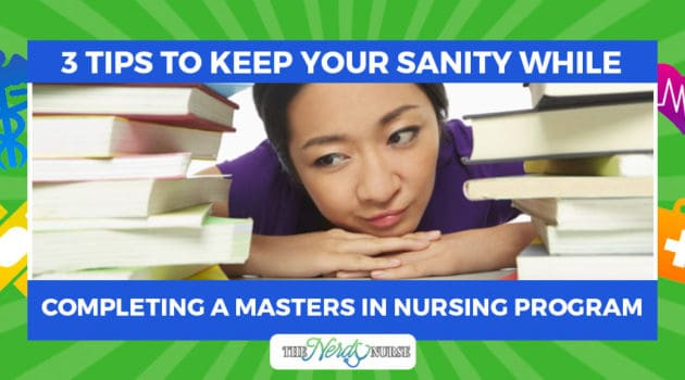 3+ Tips to Keep Your Sanity While Completing a Masters in Nursing Program