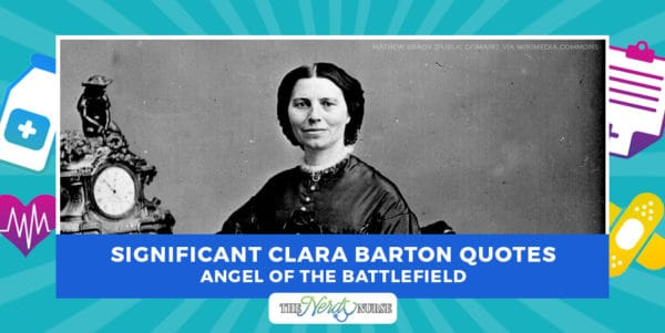 Significant Clara Barton Quotes - Angel of the Battlefield