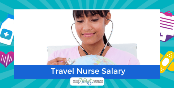 The Travel Nurse Salary: What You Can Expect To Earn
