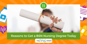 These Are the 11 Reasons to Get a BSN Nursing Degree Today