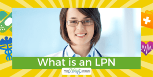 What is an LPN: Licensed Practical Nurse