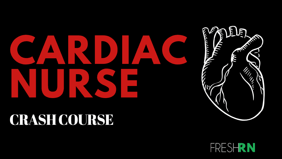 Cardiac Nurse Crash Course