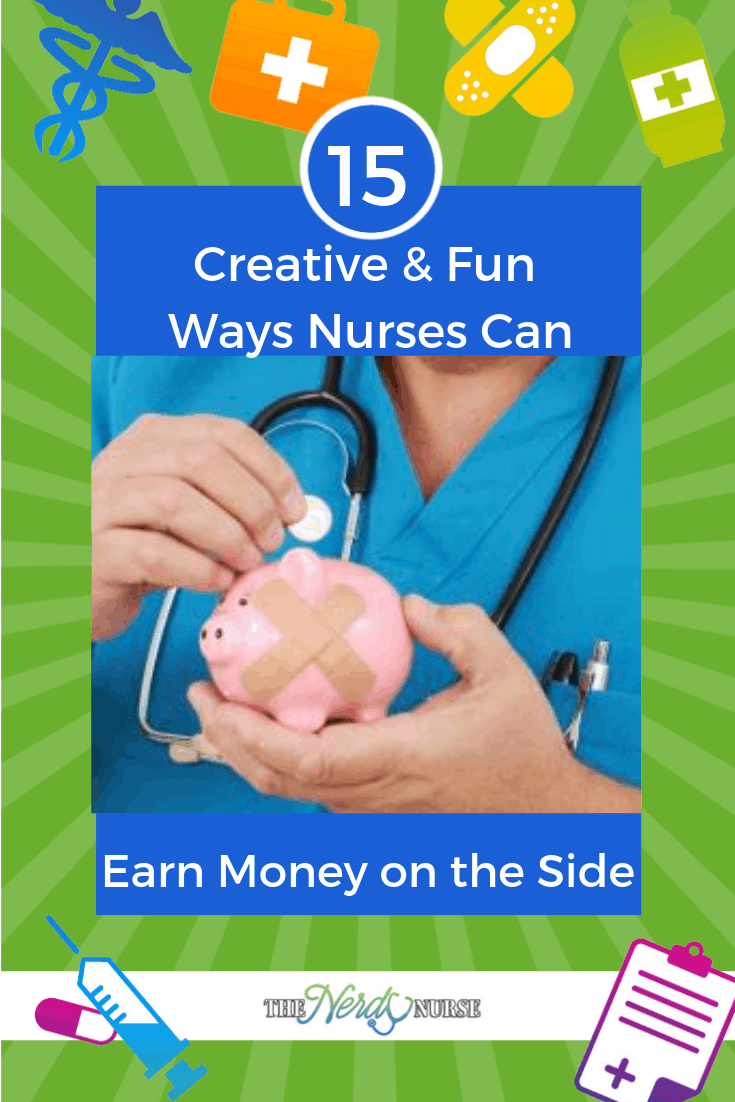 15 Creative & Fun Ways Nurses Can Earn Money on the Side #thenerdynurse #nurses #nurse #sidehustle #sidejob #nursejob #money #earn