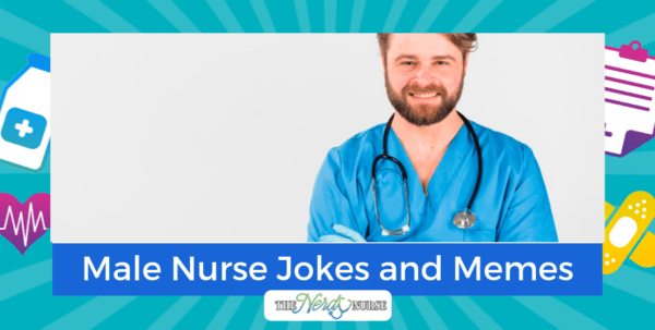 Male Nurse Jokes and Memes For All the Murses Out There