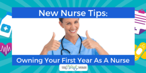 New Nurse Tips: Owning Your First Year As A Nurse