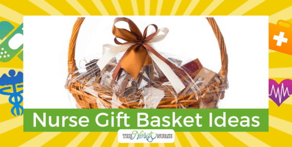 Nurse Gift Basket Ideas - What All Nurses Really Want
