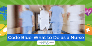 Code Blue in the Hospital: What to Do as a Nurse