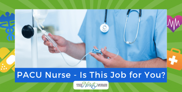 Post-Anesthesia Care Unit (PACU) Nurse - Is This Job for You?