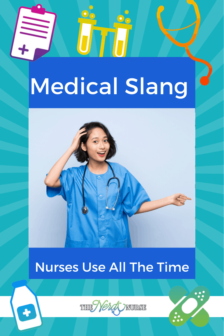 The Medical Slang Nurses Use All The Time. What medical slang do you use? #thenerdynurse #nurse #nurses #nurseslang #medicalslang #nursehumor #funny