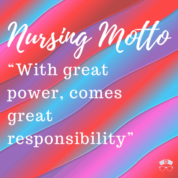 Nursing Motto: With Great Power Comes Great Responsibility. Why every nurse should adopt this nursing motto. #thenerdynurse #nurse #nurses #nursemotto #nurseempowerment #encouragement