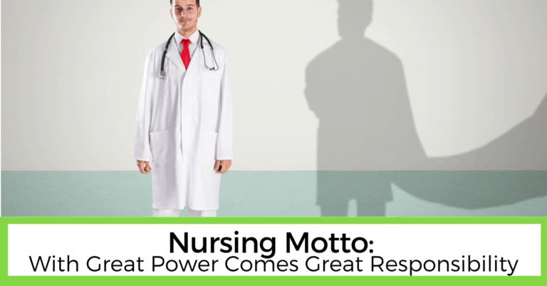 Nursing Motto: With Great Power Comes Great Responsibility.