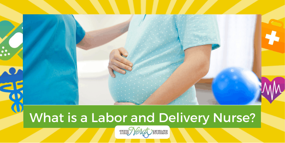 What is a Labor and Delivery Nurse?