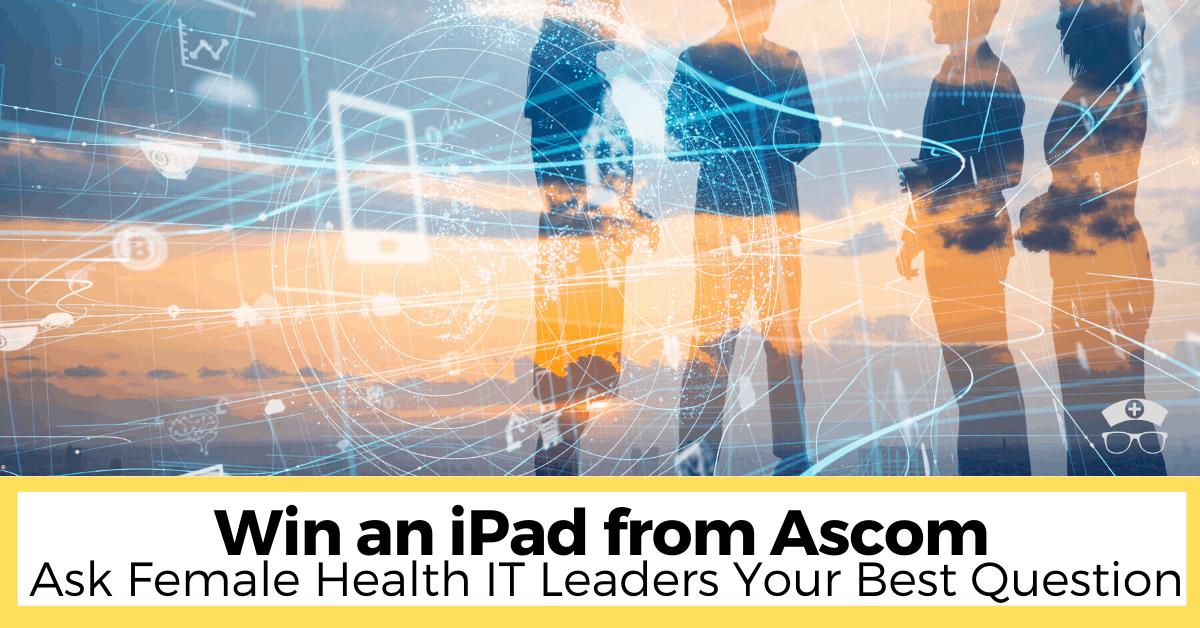 Win an iPad from Ascom: Just Ask These Female Health IT Leaders Your Best Question