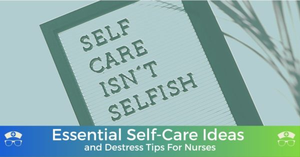 Essential Self-Care Ideas and Destress Tips For Nurses