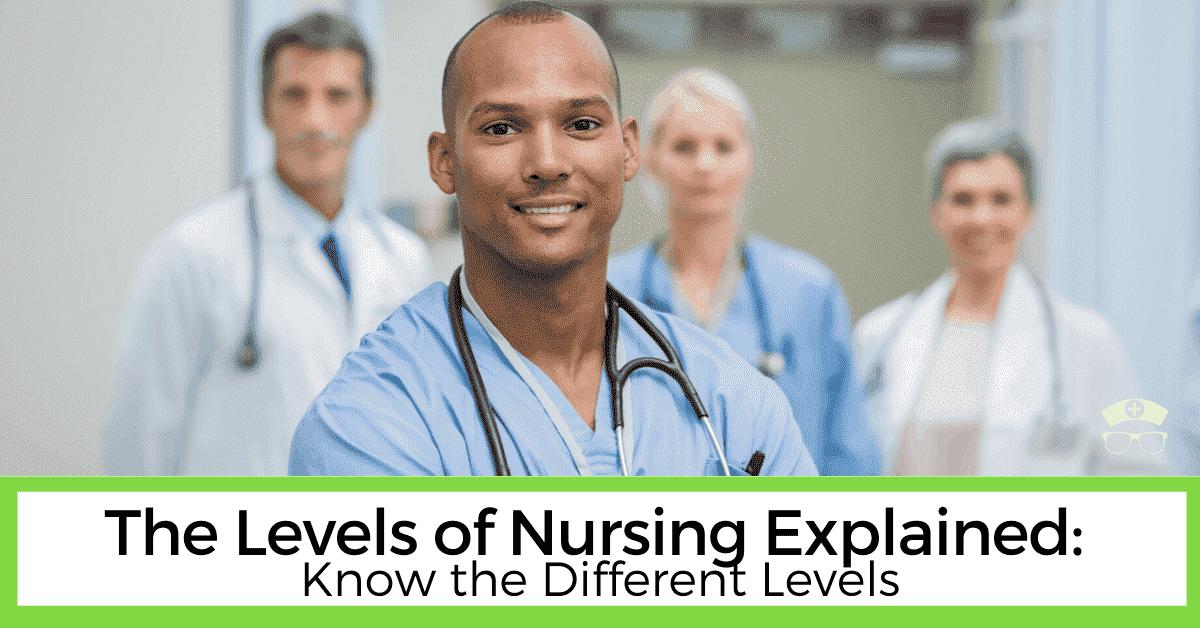 The Levels of Nursing Explained