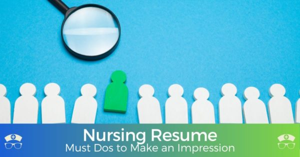 Nursing Resume - Must Dos to Make an Impression
