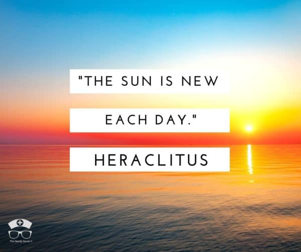 Morning quotes for nurses - The sun is new each day - Heraclitus