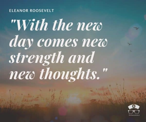 Eleanor Roosevelt - With the new day comes strength and new thoughts.