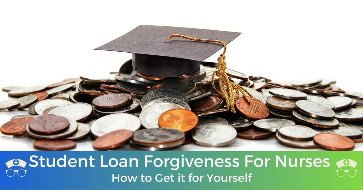Student Loan Forgiveness For Nurses - How To Get It For Yourself
