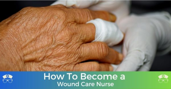 How To Become a Wound Care Nurse